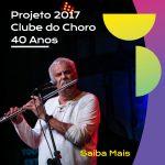 Projeto 2017: Clube do Choro 40 anos